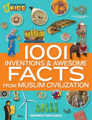 1001 Inventions and Awesome Facts from Muslim Civilization By National Geographic Society (U. S.)